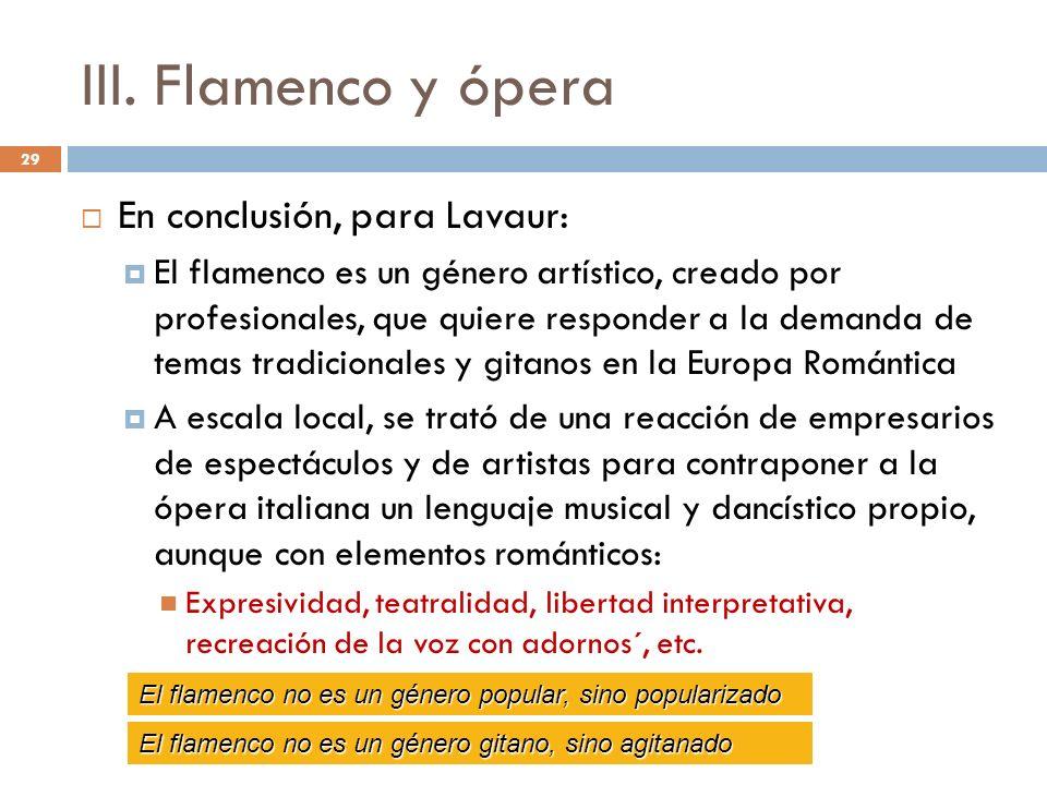 III. Flamenco y ópera En conclusión, para Lavaur: El flamenco es un género artístico, creado por profesionales, que quiere responder a la demanda de t