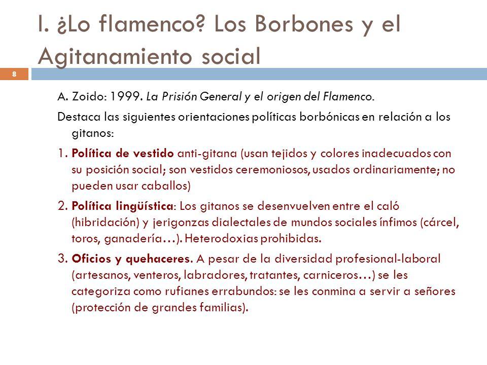 8 I. ¿Lo flamenco? Los Borbones y el Agitanamiento social A. Zoido: 1999. La Prisión General y el origen del Flamenco. Destaca las siguientes orientac