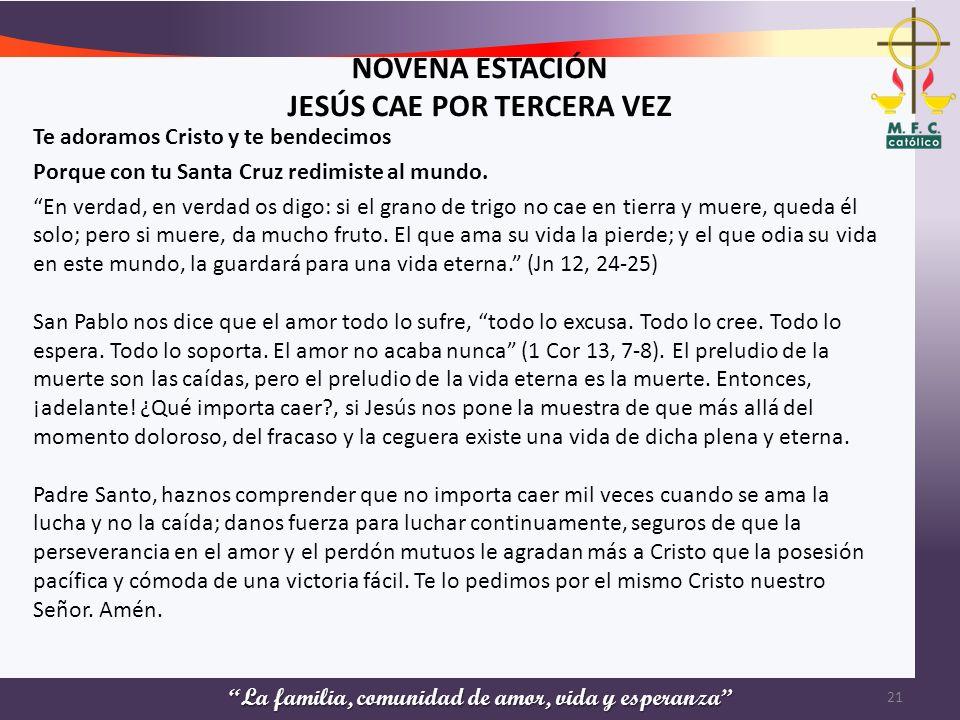 La familia, comunidad de amor, vida y esperanza NOVENA ESTACIÓN JESÚS CAE POR TERCERA VEZ Te adoramos Cristo y te bendecimos Porque con tu Santa Cruz