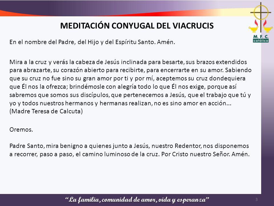 MEDITACIÓN CONYUGAL DEL VIACRUCIS En el nombre del Padre, del Hijo y del Espíritu Santo. Amén. Mira a la cruz y verás la cabeza de Jesús inclinada par