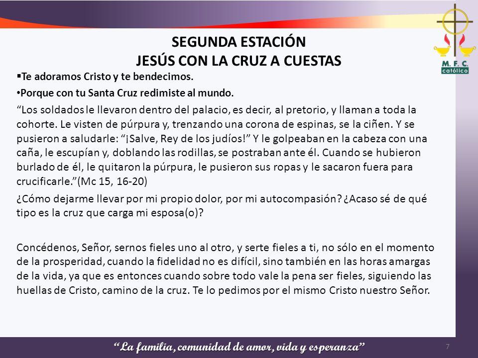 SEGUNDA ESTACIÓN JESÚS CON LA CRUZ A CUESTAS Te adoramos Cristo y te bendecimos. Porque con tu Santa Cruz redimiste al mundo. Los soldados le llevaron