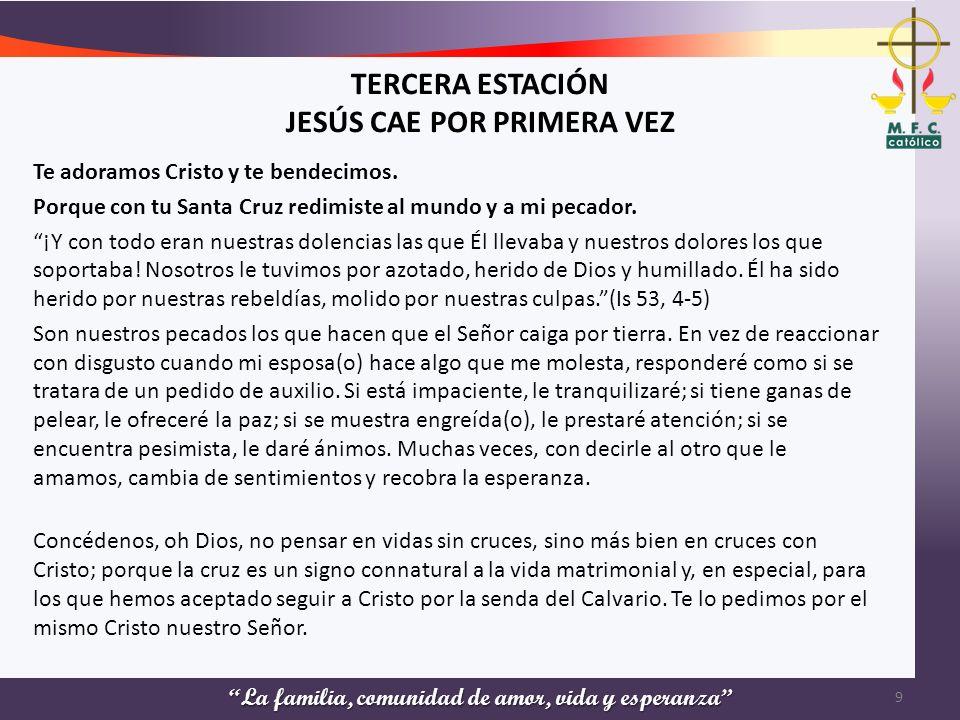TERCERA ESTACIÓN JESÚS CAE POR PRIMERA VEZ Te adoramos Cristo y te bendecimos. Porque con tu Santa Cruz redimiste al mundo y a mi pecador. ¡Y con todo