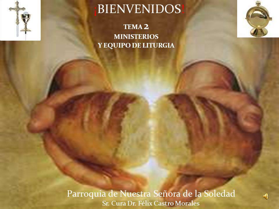 TEMA 2 MINISTERIOS Y EQUIPO DE LITURGIA Parroquia de Nuestra Señora de la Soledad Sr.