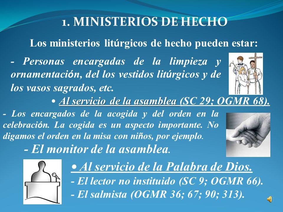 Ministerios de hecho: Se llaman a los ministerios que ejercen laicos y laicas de manera estable o simplemente ocasional. Diversidad de ministerios: Mi