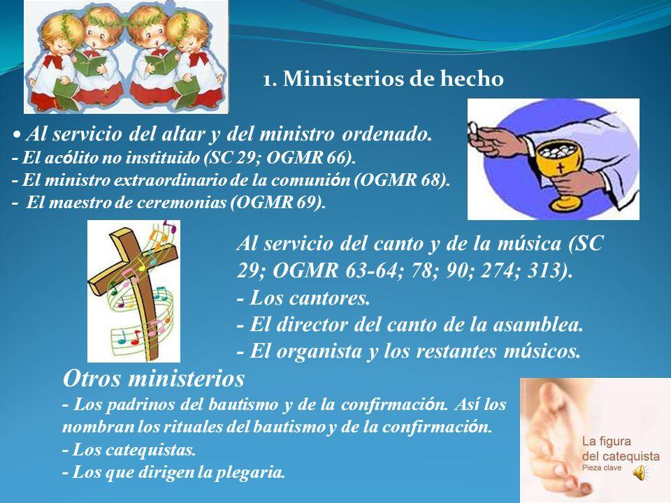 Los ministerios lit ú rgicos de hecho pueden estar: - El monitor de la asamblea. Al servicio de la Palabra de Dios. - El lector no instituido (SC 9; O