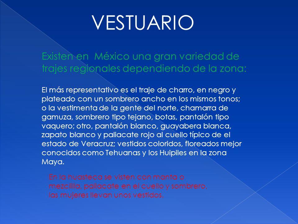 VESTUARIO Existen en México una gran variedad de trajes regionales dependiendo de la zona: El más representativo es el traje de charro, en negro y pla