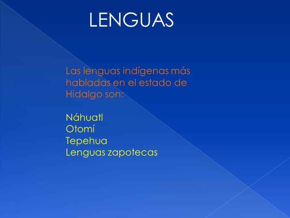 LENGUAS Las lenguas indígenas más habladas en el estado de Hidalgo son: Náhuatl Otomí Tepehua Lenguas zapotecas