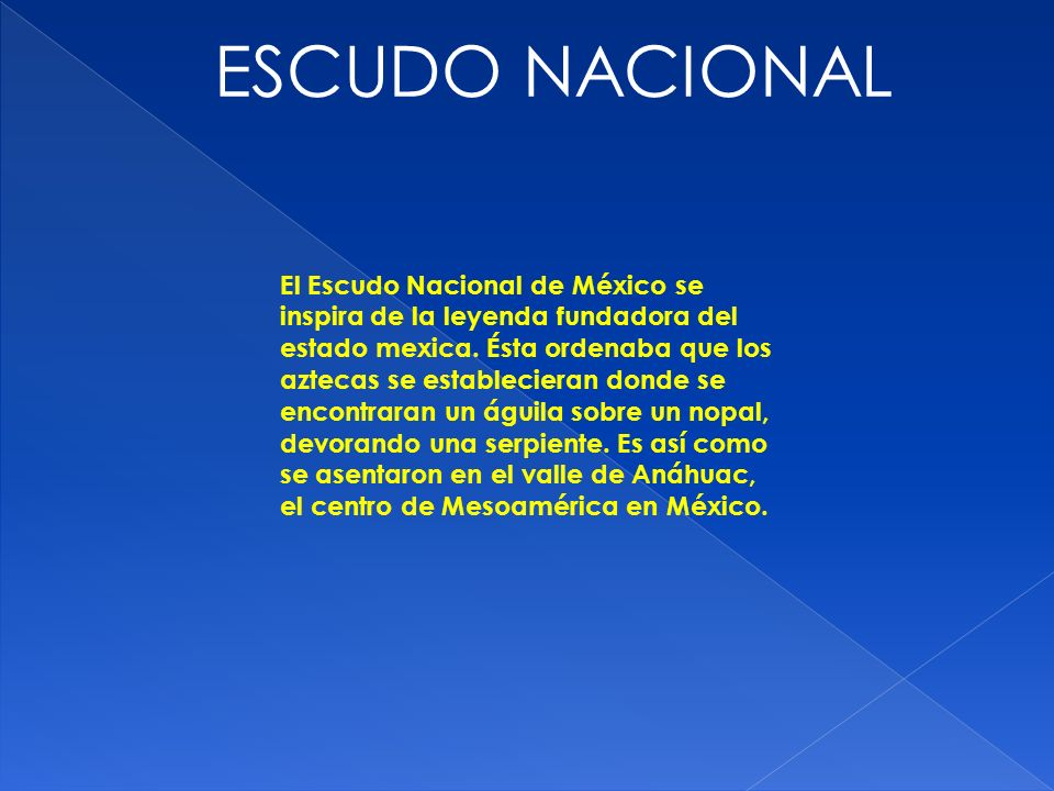 El Escudo Nacional de México se inspira de la leyenda fundadora del estado mexica. Ésta ordenaba que los aztecas se establecieran donde se encontraran