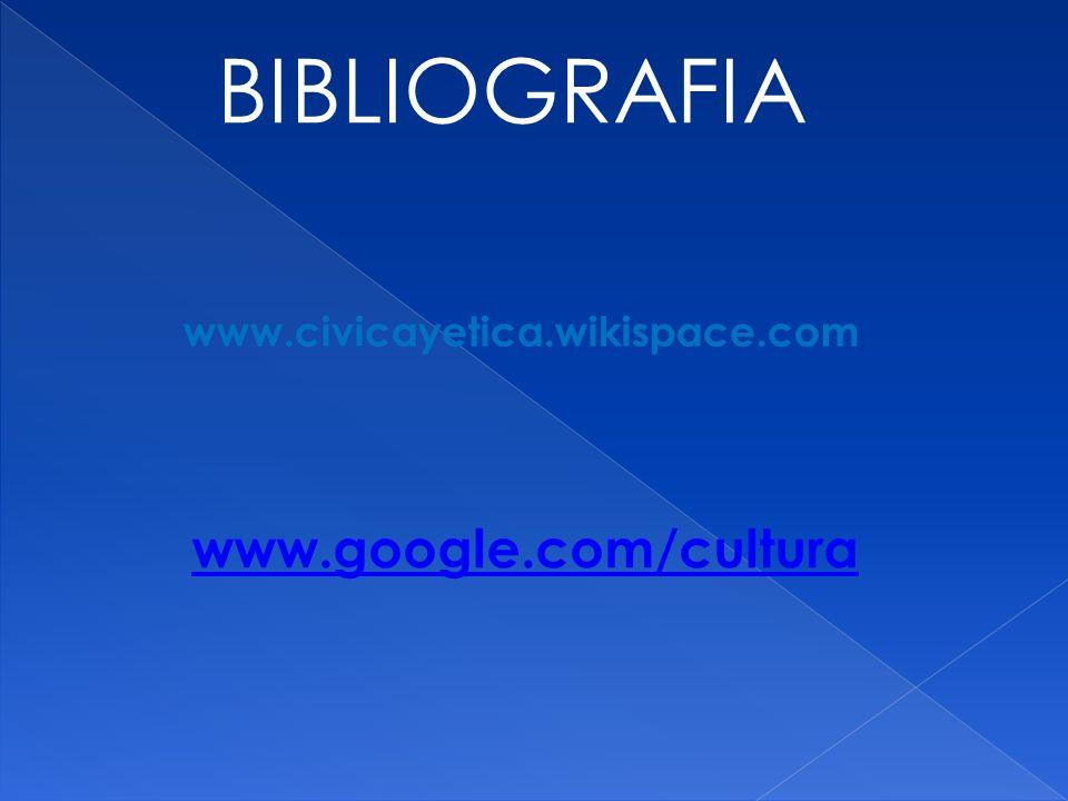 www.google.com/cultura BIBLIOGRAFIA www.civicayetica.wikispace.com