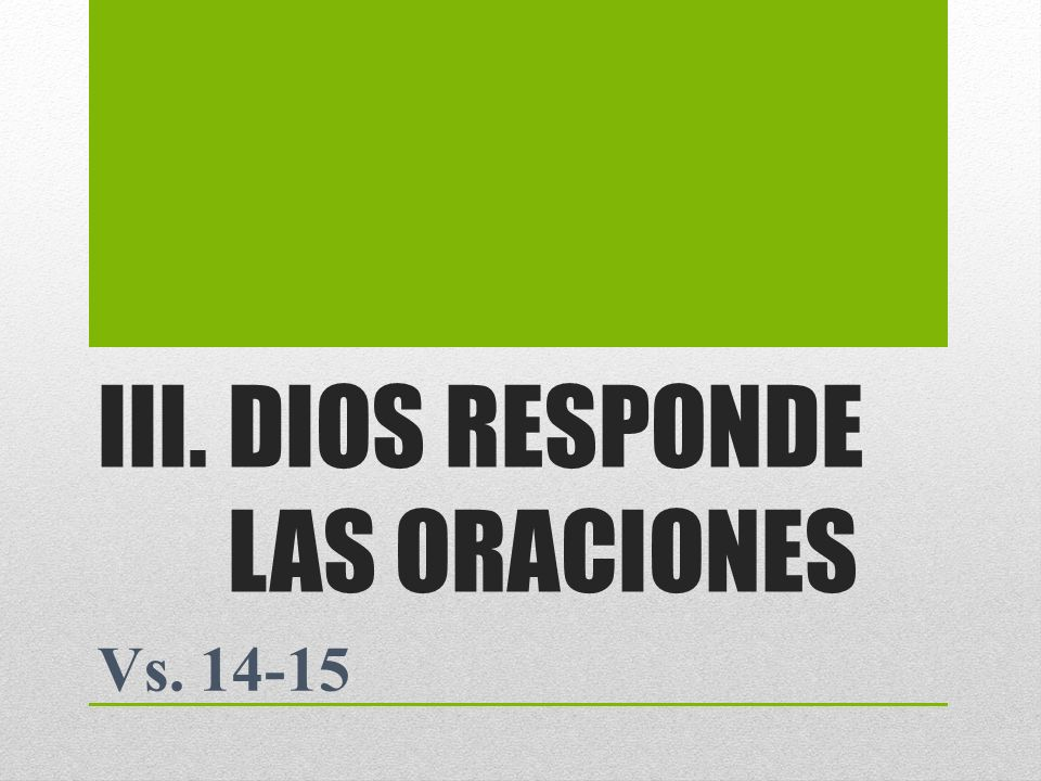 III.DIOS RESPONDE LAS ORACIONES Vs. 14-15