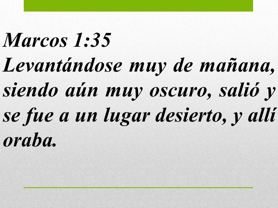 Marcos 1:35 Levantándose muy de mañana, siendo aún muy oscuro, salió y se fue a un lugar desierto, y allí oraba.