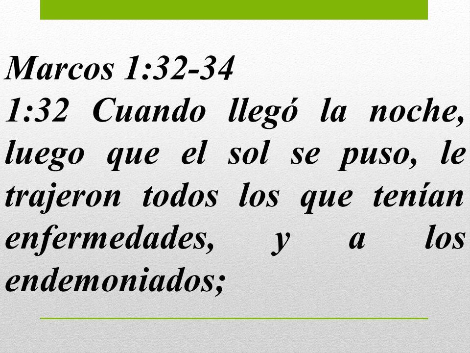 Marcos 1:32-34 1:32 Cuando llegó la noche, luego que el sol se puso, le trajeron todos los que tenían enfermedades, y a los endemoniados;
