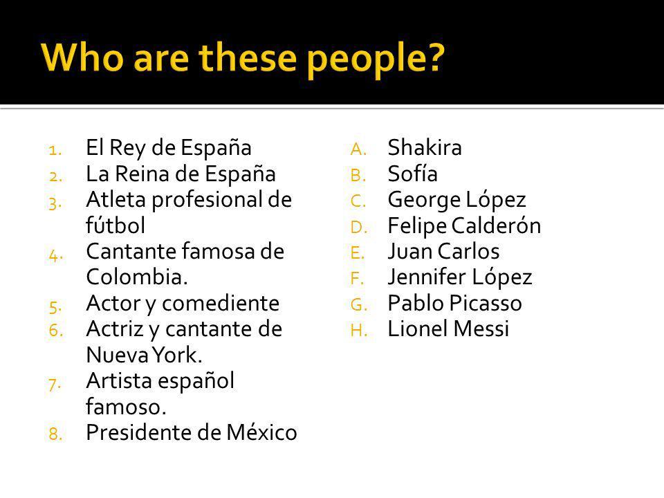 1. El Rey de España 2. La Reina de España 3. Atleta profesional de fútbol 4.