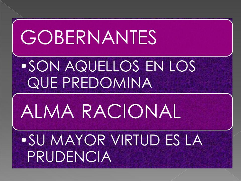HACEN LA LEYES ADMINISTRAN EL ESTADO GOBERNANTES SON AQUELLOS EN LOS QUE PREDOMINA ALMA RACIONAL SU MAYOR VIRTUD ES LA PRUDENCIA