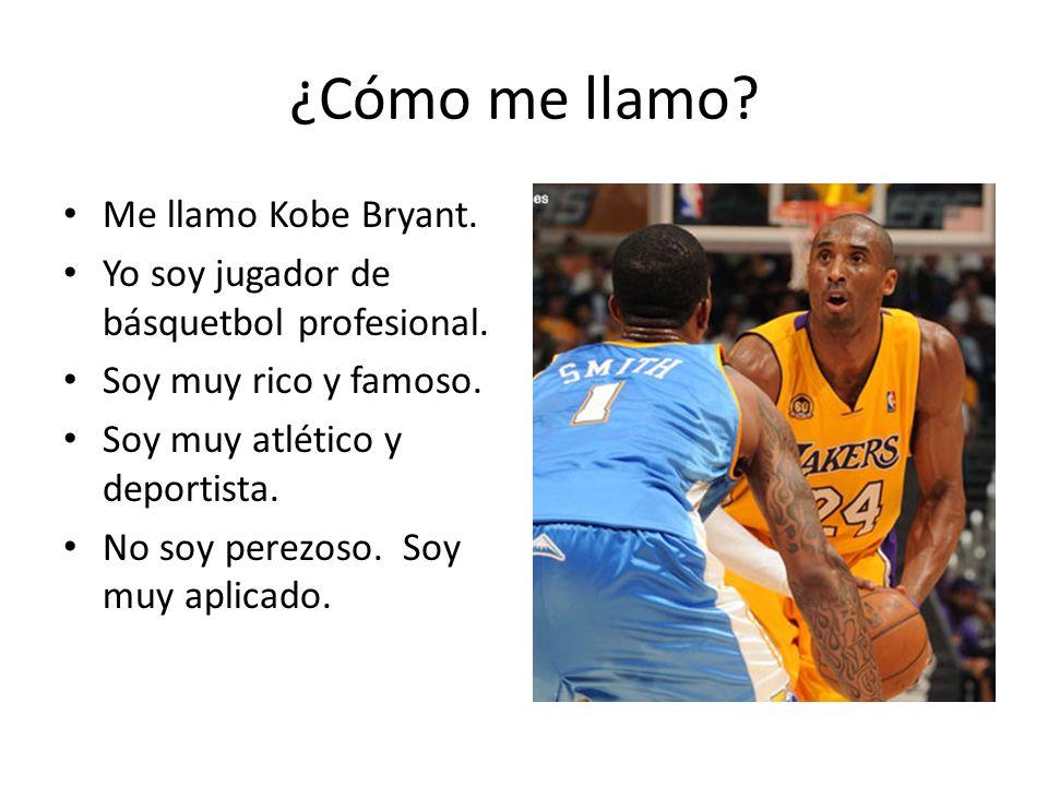 ¿Cómo me llamo? Me llamo Kobe Bryant. Yo soy jugador de básquetbol profesional. Soy muy rico y famoso. Soy muy atlético y deportista. No soy perezoso.