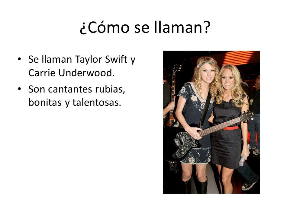 ¿Cómo se llaman? Se llaman Taylor Swift y Carrie Underwood. Son cantantes rubias, bonitas y talentosas.