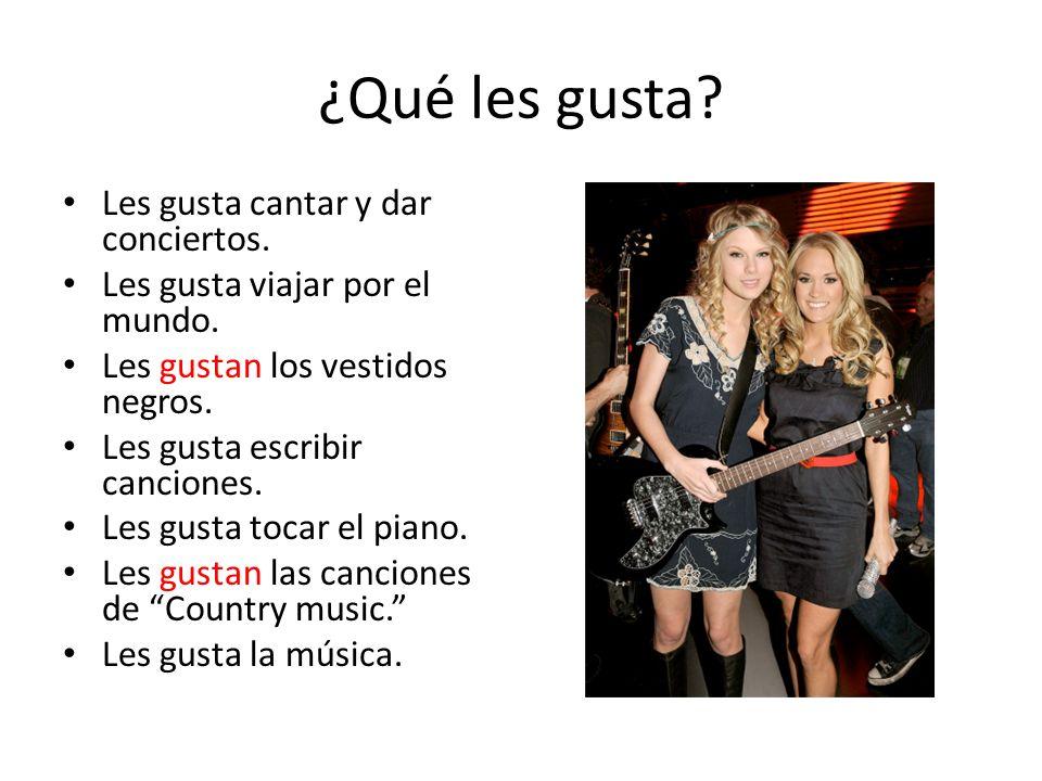 ¿Qué les gusta? Les gusta cantar y dar conciertos. Les gusta viajar por el mundo. Les gustan los vestidos negros. Les gusta escribir canciones. Les gu