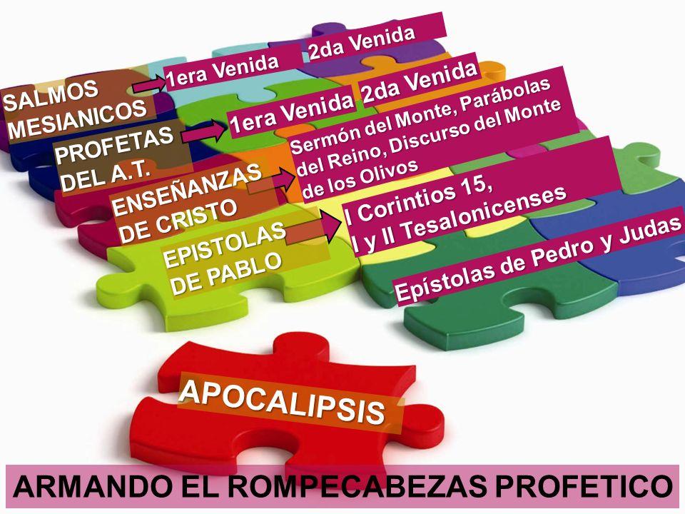 ARMANDO EL ROMPECABEZAS PROFETICO SALMOS MESIANICOS PROFETAS DEL A.T. APOCALIPSIS 1era Venida 2da Venida 1era Venida 2da Venida Sermón del Monte, Pará