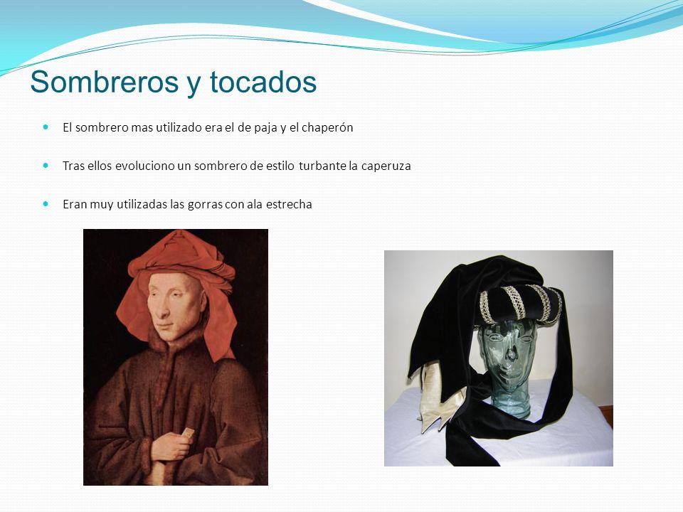 Sombreros y tocados El sombrero mas utilizado era el de paja y el chaperón Tras ellos evoluciono un sombrero de estilo turbante la caperuza Eran muy utilizadas las gorras con ala estrecha