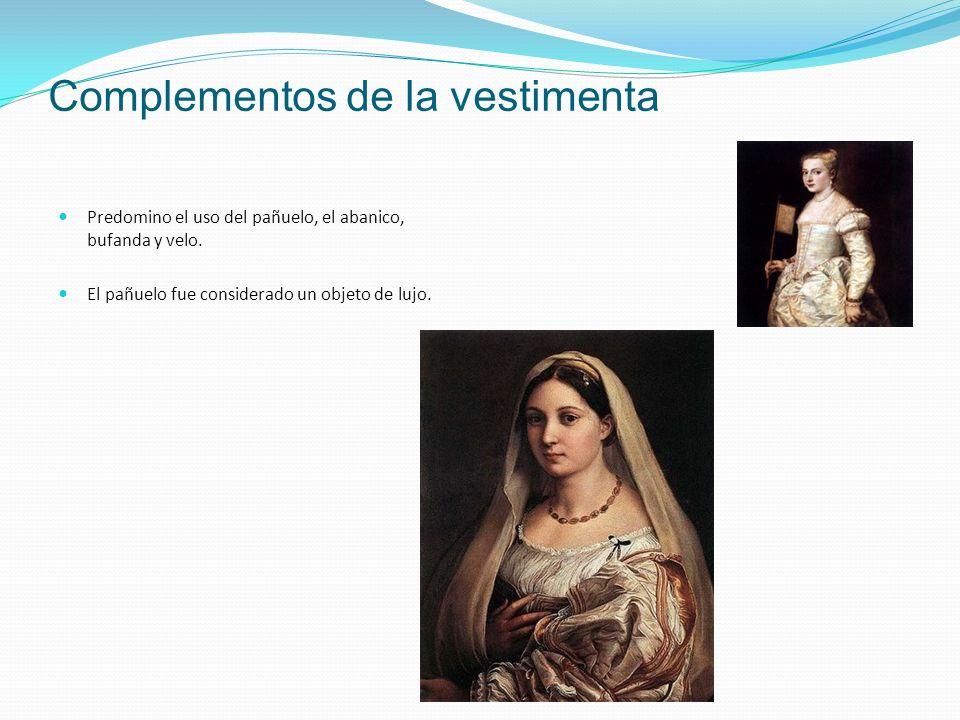 Complementos de la vestimenta Predomino el uso del pañuelo, el abanico, bufanda y velo. El pañuelo fue considerado un objeto de lujo.