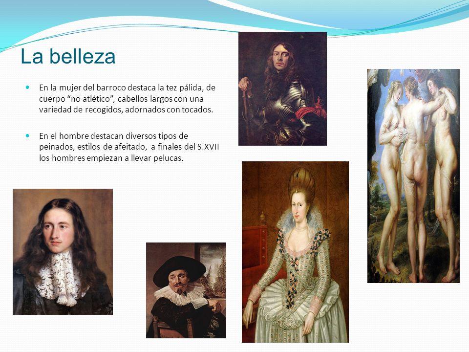 La belleza En la mujer del barroco destaca la tez pálida, de cuerpo no atlético, cabellos largos con una variedad de recogidos, adornados con tocados.