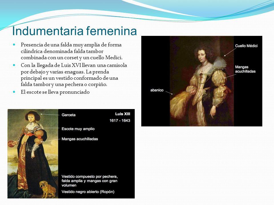 Indumentaria femenina Presencia de una falda muy amplia de forma cilíndrica denominada falda tambor combinada con un corset y un cuello Medici. Con la