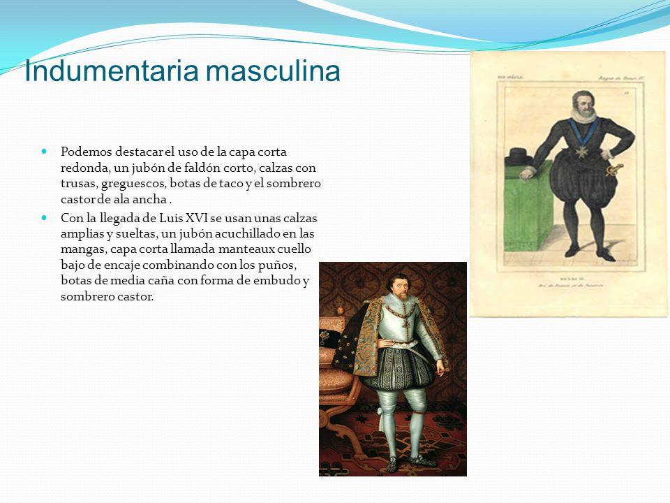 Indumentaria masculina Podemos destacar el uso de la capa corta redonda, un jubón de faldón corto, calzas con trusas, greguescos, botas de taco y el sombrero castor de ala ancha.