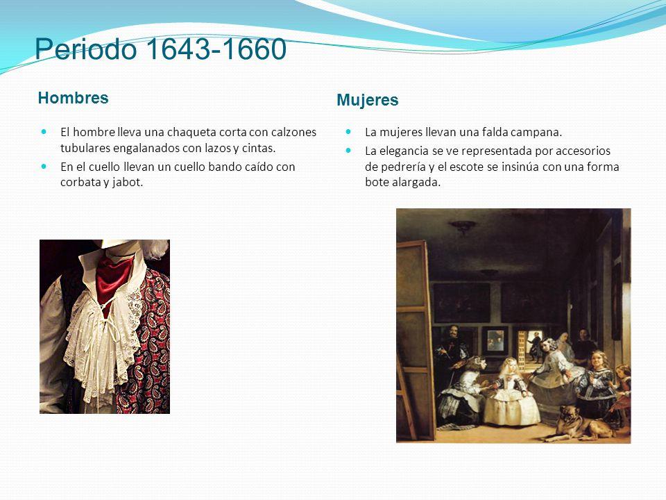 Periodo 1643-1660 Hombres Mujeres El hombre lleva una chaqueta corta con calzones tubulares engalanados con lazos y cintas. En el cuello llevan un cue