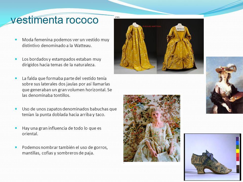vestimenta rococo Moda femenina podemos ver un vestido muy distintivo denominado a la Watteau. Los bordados y estampados estaban muy dirigidos hacia t