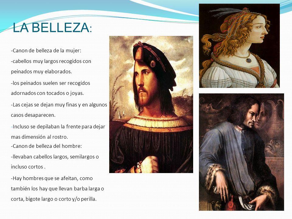 LA BELLEZA : -Canon de belleza de la mujer: -cabellos muy largos recogidos con peinados muy elaborados.