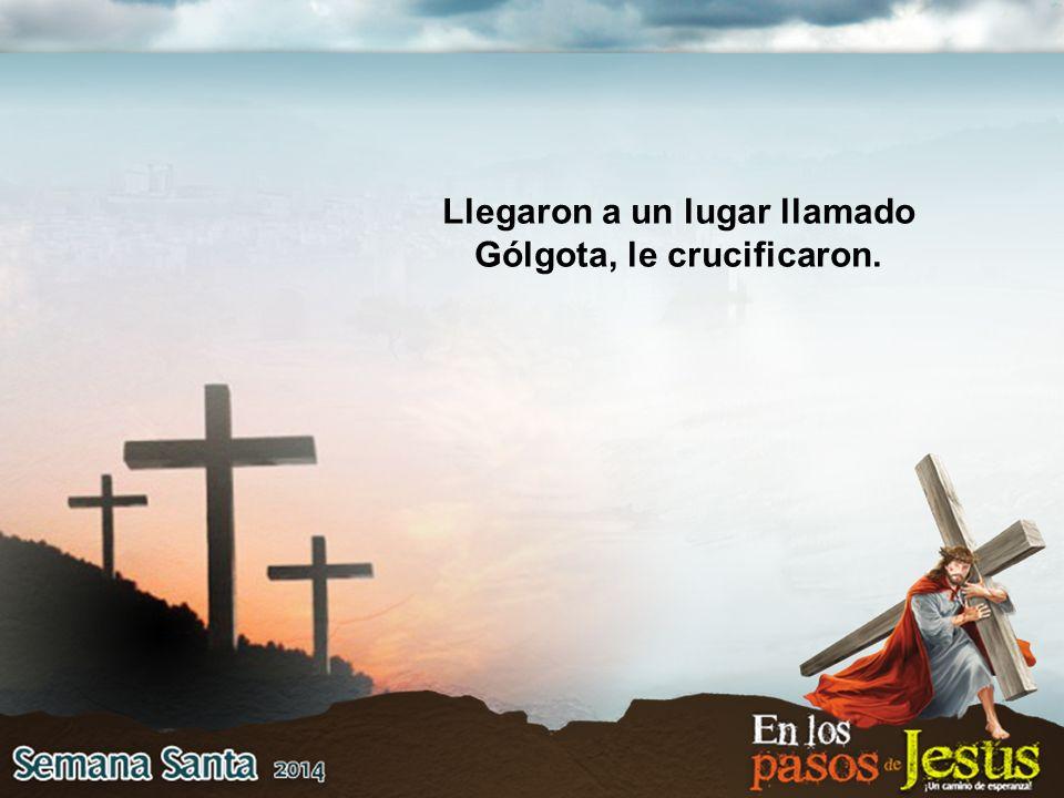 Llegaron a un lugar llamado Gólgota, le crucificaron.