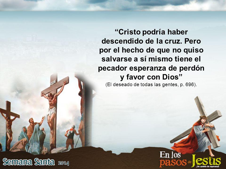 Cristo podría haber descendido de la cruz.
