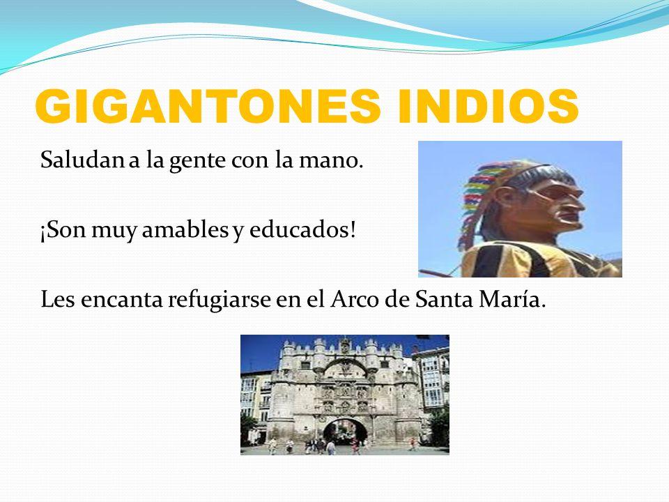 GIGANTONES INDIOS Saludan a la gente con la mano. ¡Son muy amables y educados! Les encanta refugiarse en el Arco de Santa María.