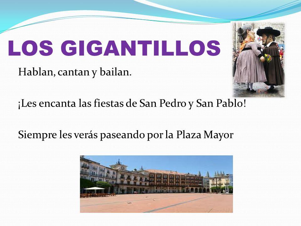 LOS GIGANTILLOS Hablan, cantan y bailan. ¡Les encanta las fiestas de San Pedro y San Pablo! Siempre les verás paseando por la Plaza Mayor