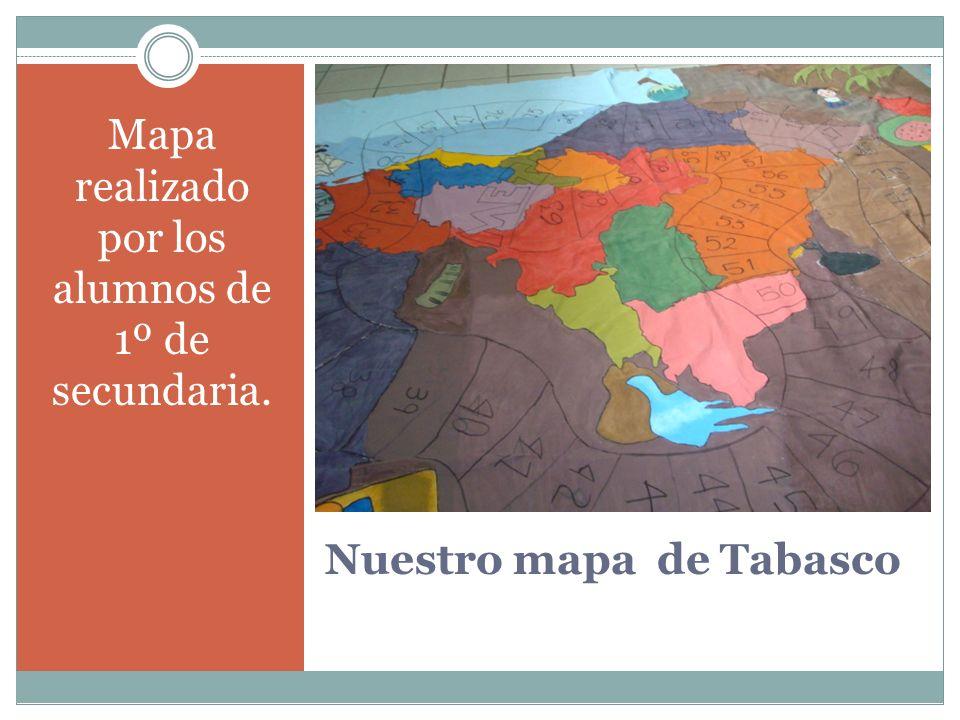 Nuestro mapa de Tabasco Mapa realizado por los alumnos de 1º de secundaria.