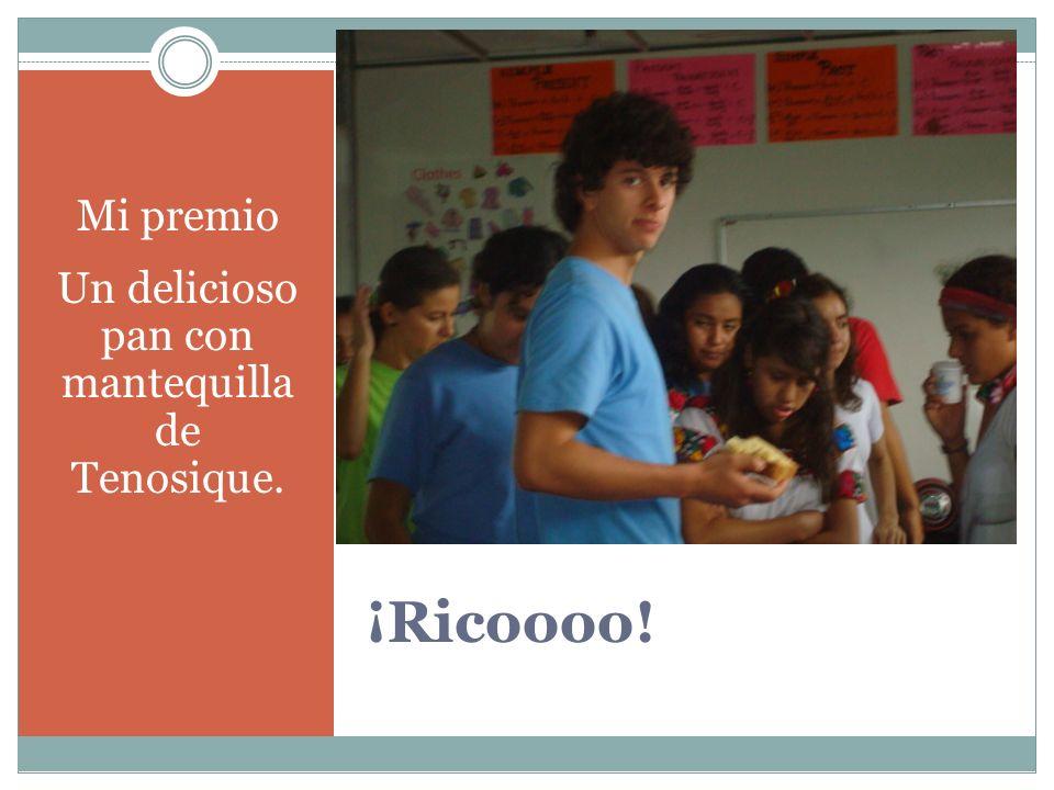 ¡Ricoooo! Mi premio Un delicioso pan con mantequilla de Tenosique.