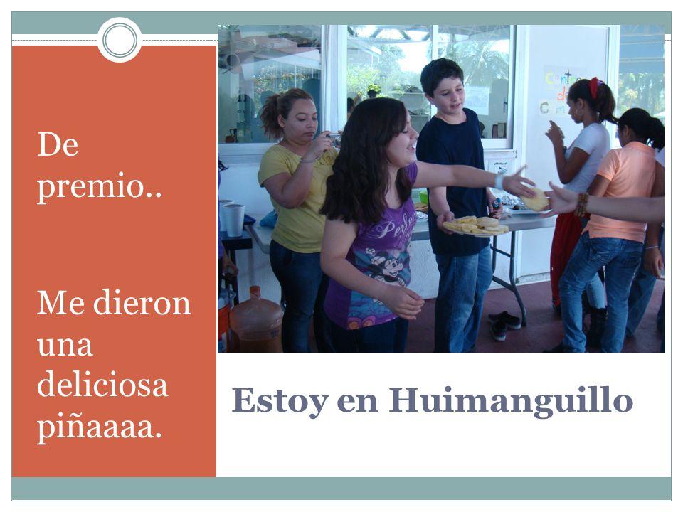 Estoy en Huimanguillo De premio.. Me dieron una deliciosa piñaaaa.