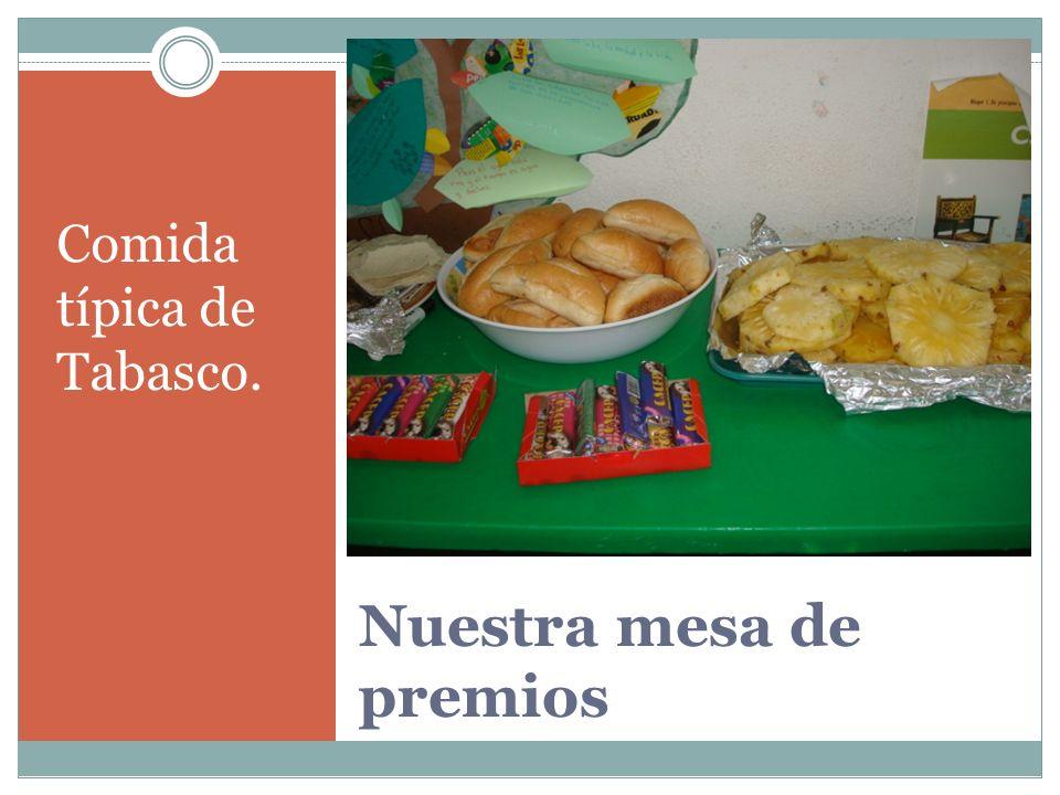 Nuestra mesa de premios Comida típica de Tabasco.