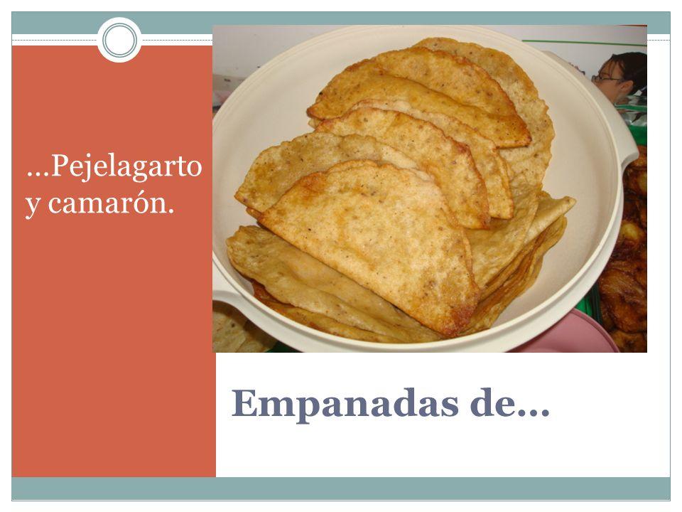 Empanadas de… …Pejelagarto y camarón.