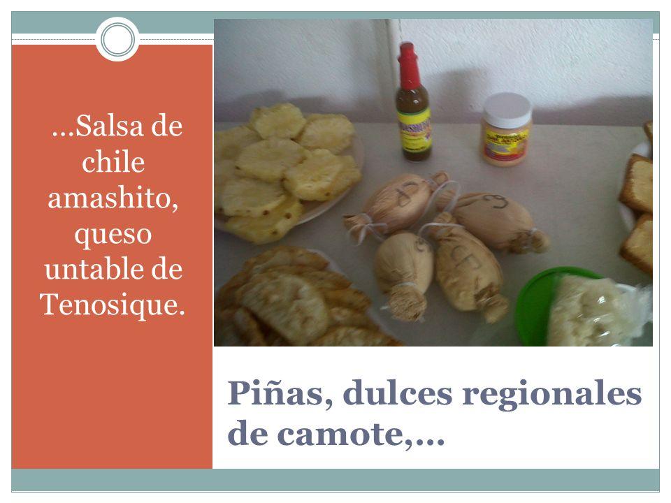 Piñas, dulces regionales de camote,… …Salsa de chile amashito, queso untable de Tenosique.