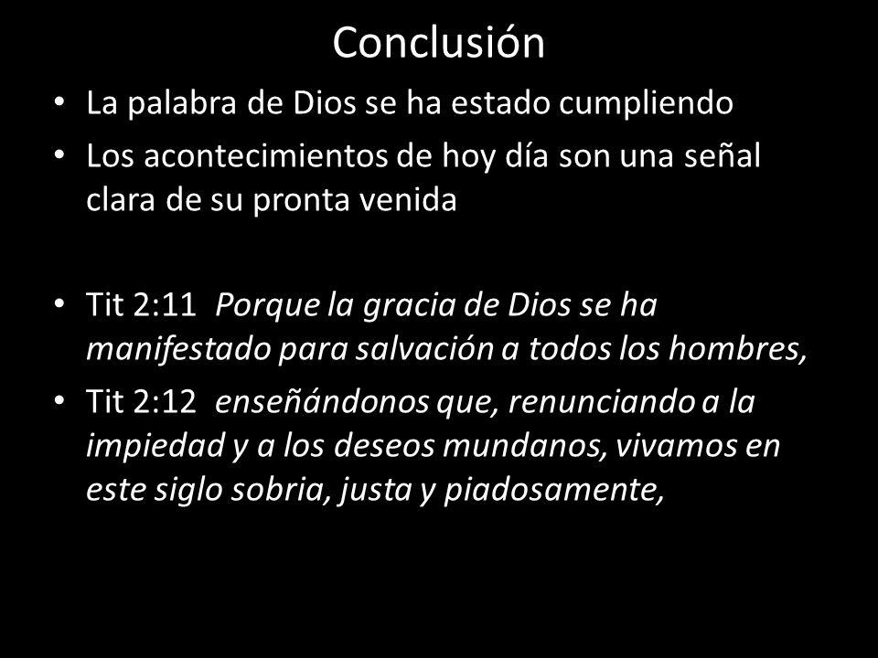 Conclusión La palabra de Dios se ha estado cumpliendo Los acontecimientos de hoy día son una señal clara de su pronta venida Tit 2:11 Porque la gracia