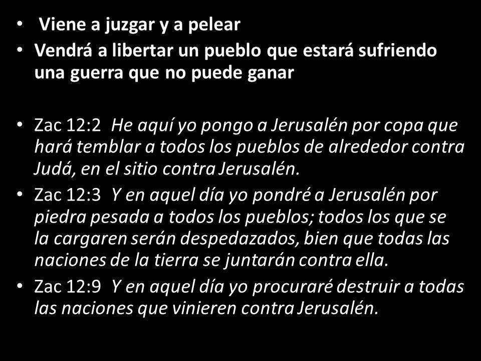 Viene a juzgar y a pelear Vendrá a libertar un pueblo que estará sufriendo una guerra que no puede ganar Zac 12:2 He aquí yo pongo a Jerusalén por cop