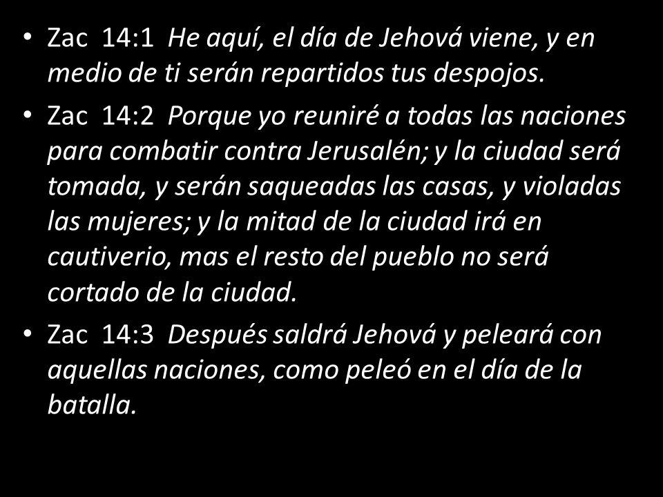 Zac 14:1 He aquí, el día de Jehová viene, y en medio de ti serán repartidos tus despojos. Zac 14:2 Porque yo reuniré a todas las naciones para combati