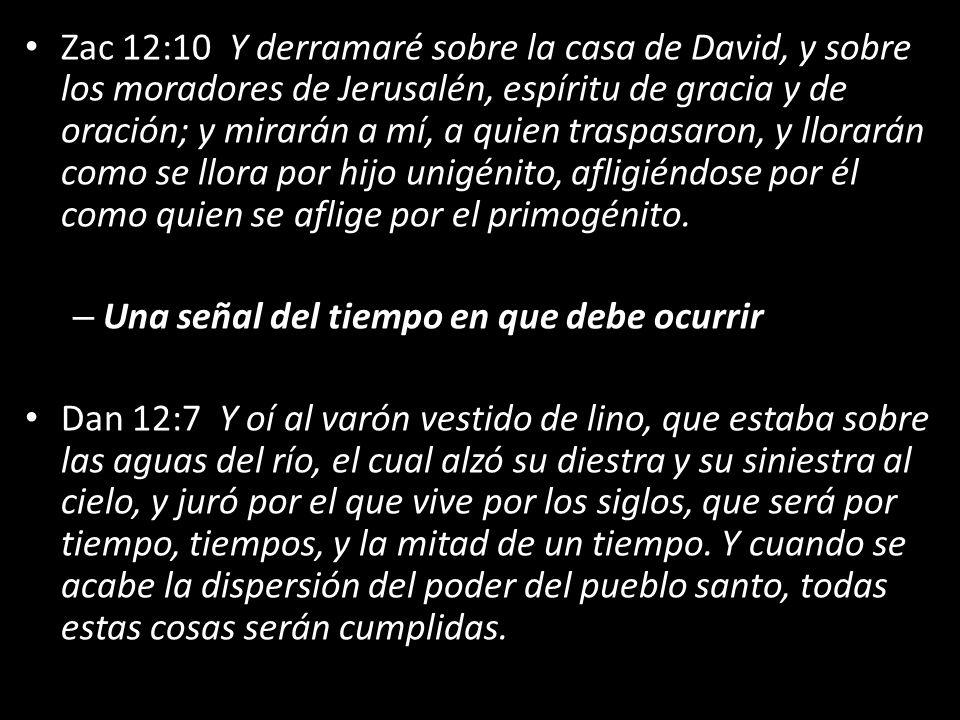 Zac 12:10 Y derramaré sobre la casa de David, y sobre los moradores de Jerusalén, espíritu de gracia y de oración; y mirarán a mí, a quien traspasaron