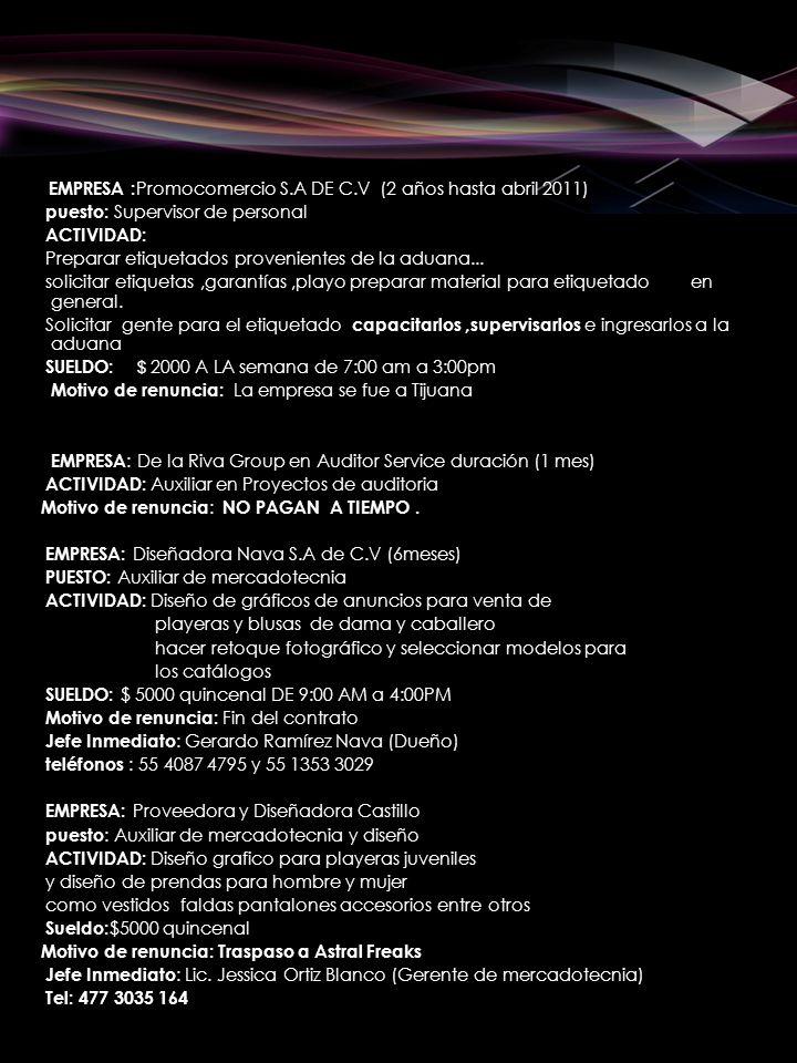 EMPRESA : Promocomercio S.A DE C.V (2 años hasta abril 2011) puesto: Supervisor de personal ACTIVIDAD: Preparar etiquetados provenientes de la aduana.