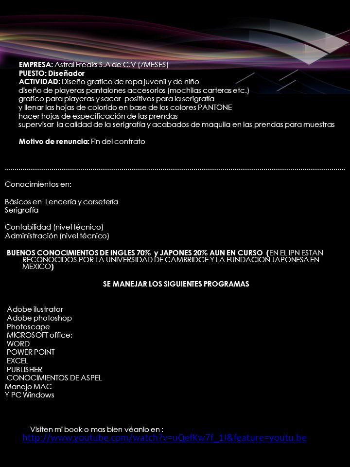EMPRESA: Astral Freaks S.A de C.V (7MESES) PUESTO: Diseñador ACTIVIDAD: Diseño grafico de ropa juvenil y de niño diseño de playeras pantalones accesor