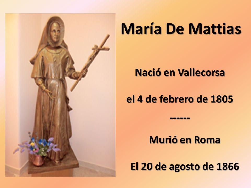 María De Mattias Nació en Vallecorsa el 4 de febrero de 1805 ------ Murió en Roma El 20 de agosto de 1866