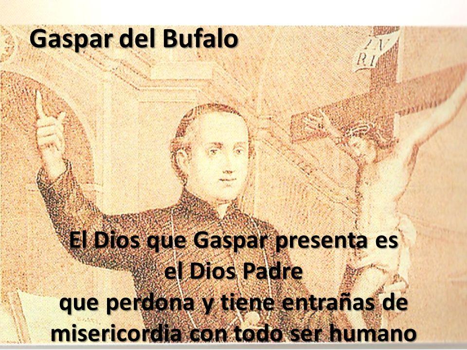 Gaspar del Bufalo El Dios que Gaspar presenta es el Dios Padre que perdona y tiene entrañas de misericordia con todo ser humano
