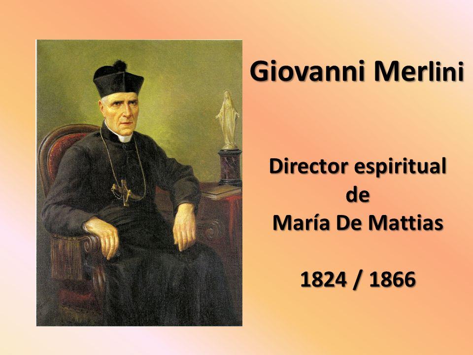 Director espiritual de María De Mattias 1824 / 1866 Giovanni Mer lini
