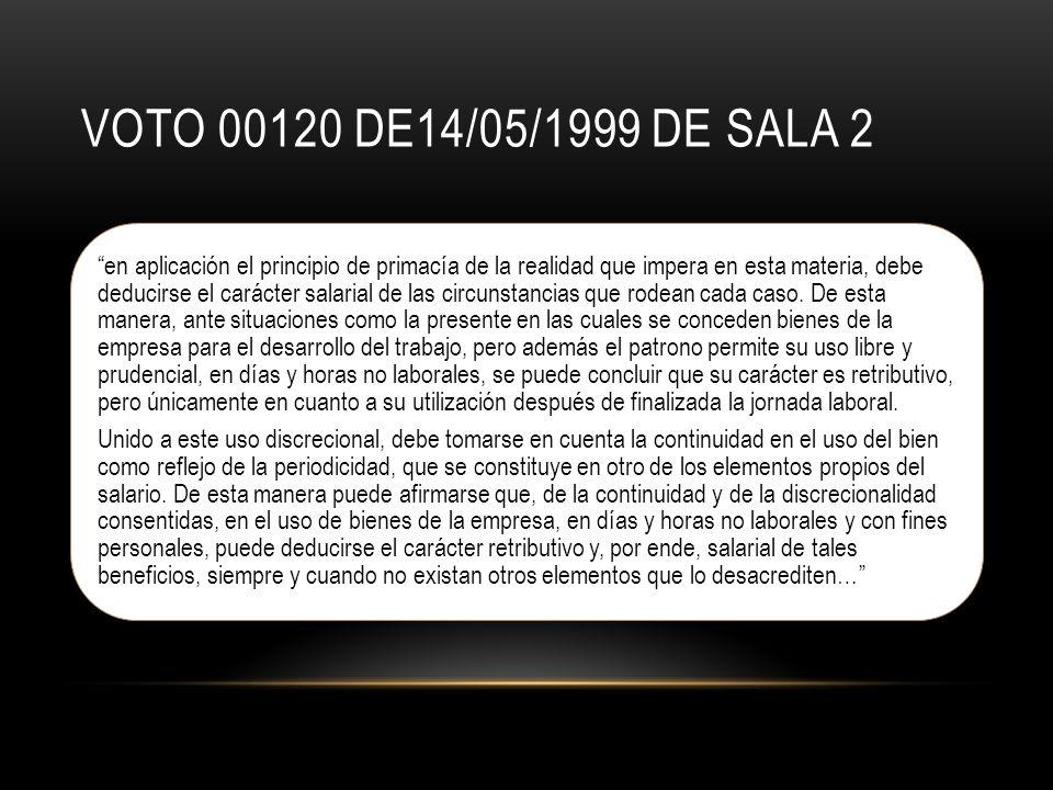 VOTO 00120 DE14/05/1999 DE SALA 2 en aplicación el principio de primacía de la realidad que impera en esta materia, debe deducirse el carácter salarial de las circunstancias que rodean cada caso.